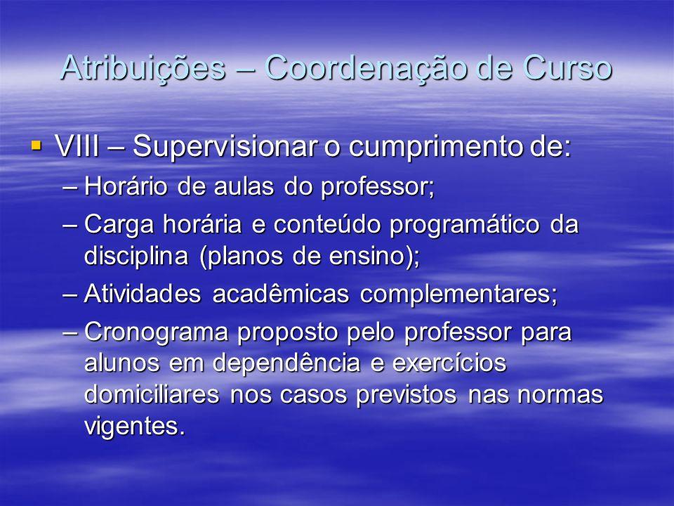 Atribuições – Coordenação de Curso VIII – Supervisionar o cumprimento de: VIII – Supervisionar o cumprimento de: –Horário de aulas do professor; –Carg