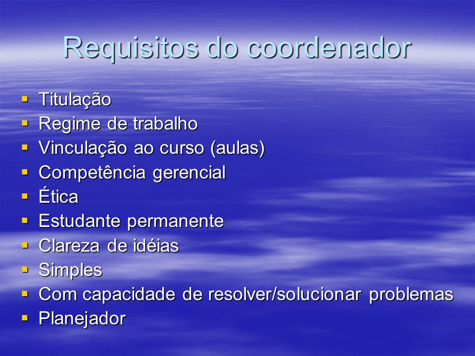 Requisitos do coordenador Titulação Titulação Regime de trabalho Regime de trabalho Vinculação ao curso (aulas) Vinculação ao curso (aulas) Competênci
