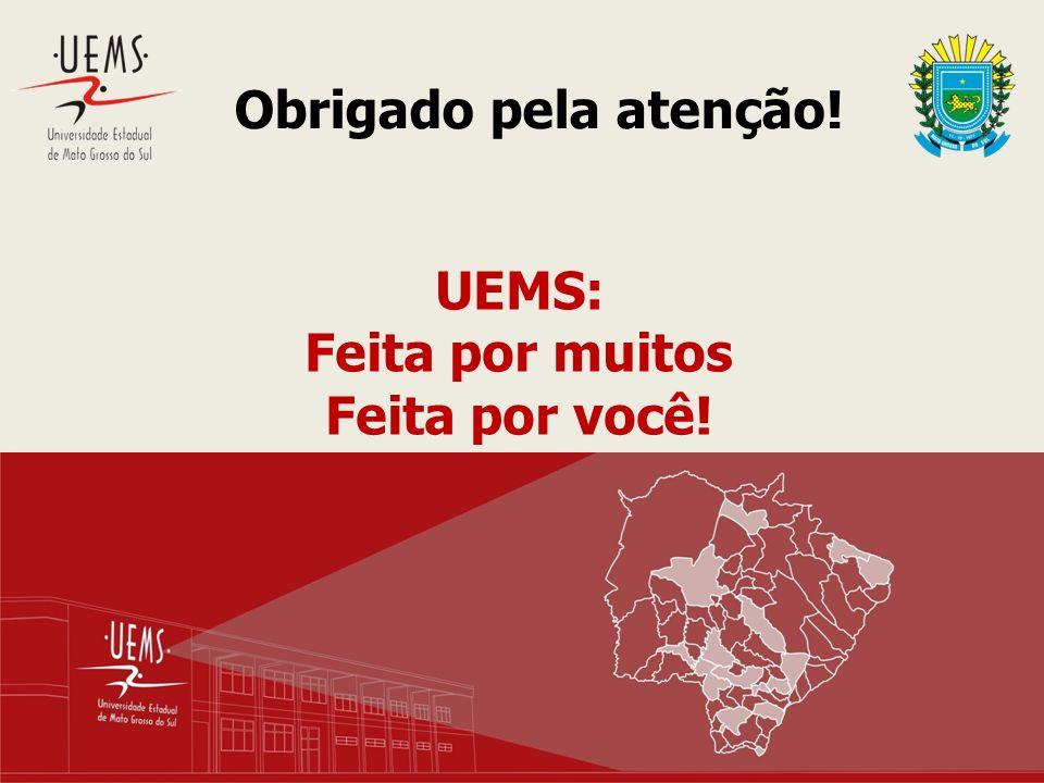 UEMS: Feita por muitos Feita por você! Obrigado pela atenção!