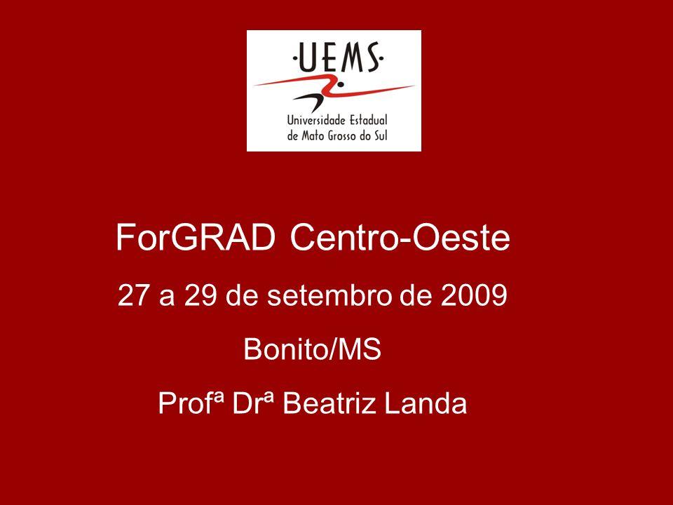 ForGRAD Centro-Oeste 27 a 29 de setembro de 2009 Bonito/MS Profª Drª Beatriz Landa