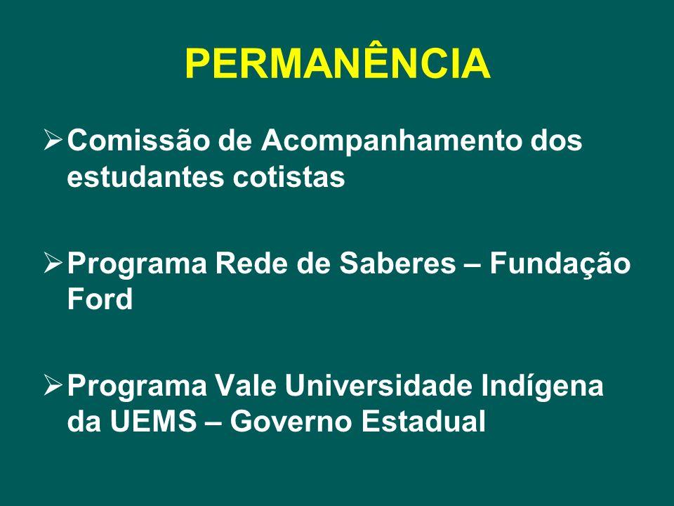 PERMANÊNCIA Comissão de Acompanhamento dos estudantes cotistas Programa Rede de Saberes – Fundação Ford Programa Vale Universidade Indígena da UEMS –