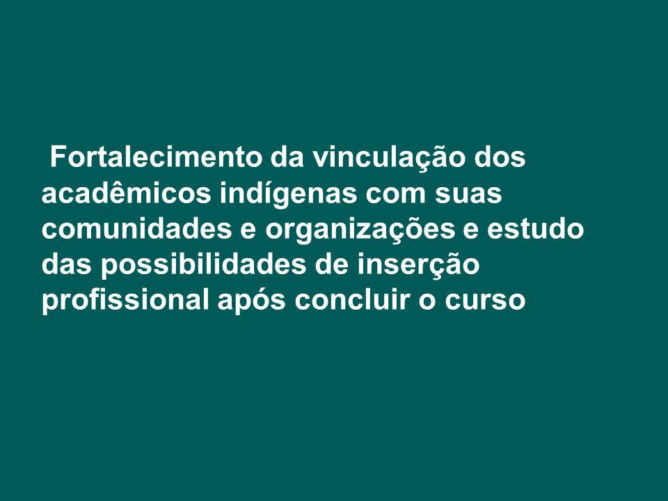 Fortalecimento da vinculação dos acadêmicos indígenas com suas comunidades e organizações e estudo das possibilidades de inserção profissional após co