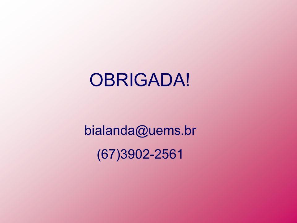 OBRIGADA! bialanda@uems.br (67)3902-2561
