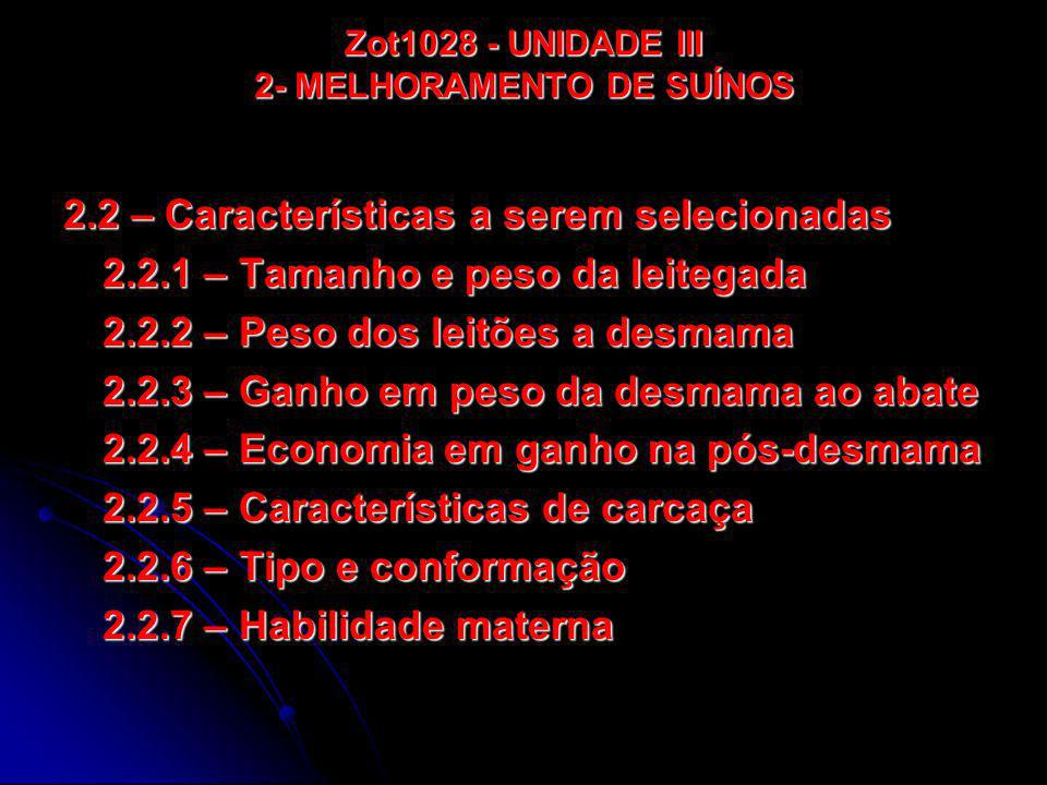Zot1028 - UNIDADE III 2- MELHORAMENTO DE SUÍNOS 2.2 – Características a serem selecionadas 2.2.1 – Tamanho e peso da leitegada 2.2.2 – Peso dos leitõe