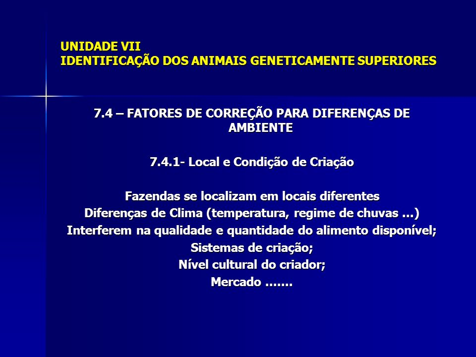 UNIDADE VII IDENTIFICAÇÃO DOS ANIMAIS GENETICAMENTE SUPERIORES 7.6 – SELEÇÃO PARA VÁRIAS CARACTERÍSTICAS 7.6.3- Método dos pontos: Indice de seleção As informações necessárias para estimar os valores de b são: A variância fenotípica (VP) e a variância genética aditiva (VA) para cada característica, sendo que: VA= h 2.
