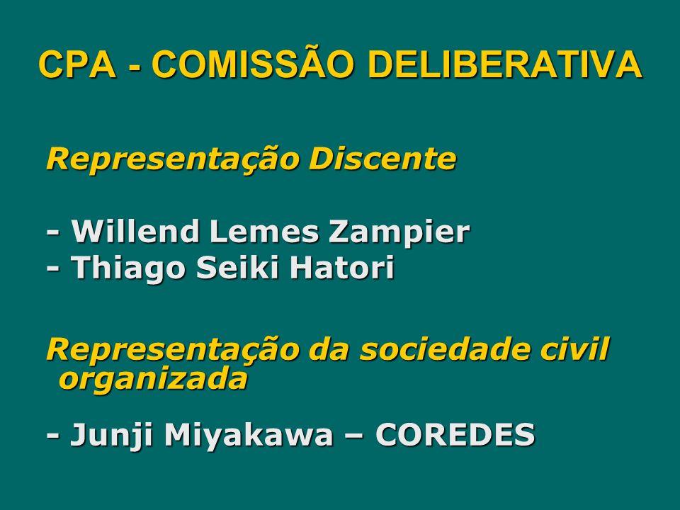 CPA - COMISSÃO DELIBERATIVA Representação Discente - Willend Lemes Zampier - Thiago Seiki Hatori Representação da sociedade civil organizada - Junji M