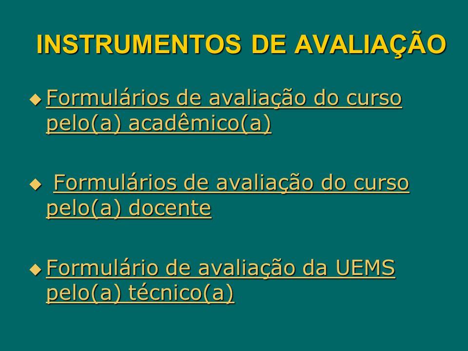 INSTRUMENTOS DE AVALIAÇÃO Formulários de avaliação do curso pelo(a) acadêmico(a) Formulários de avaliação do curso pelo(a) acadêmico(a) Formulários de