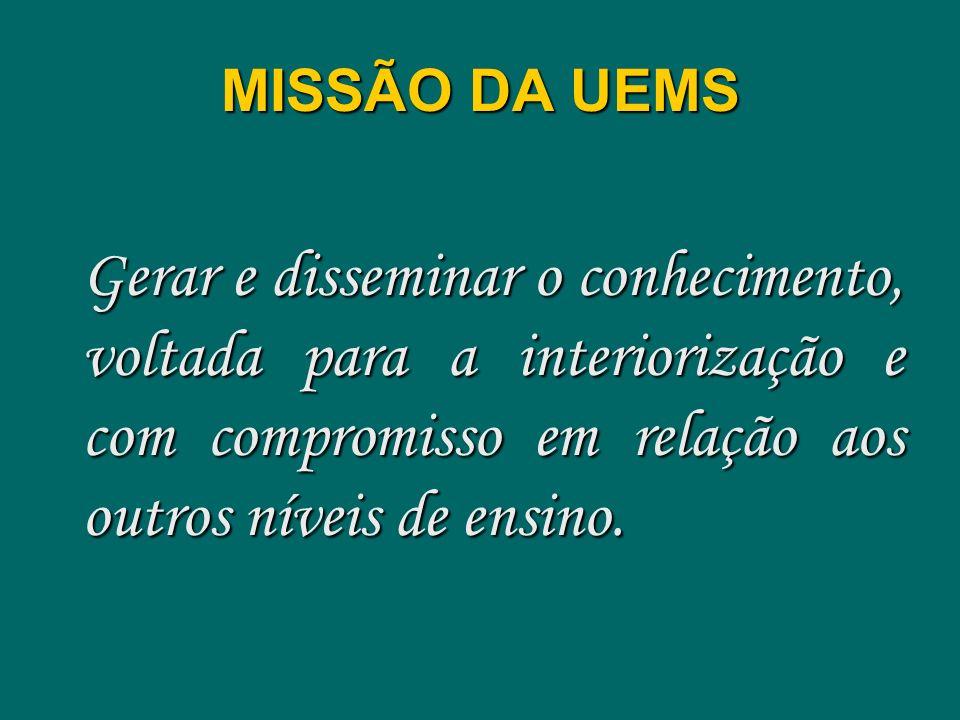 MISSÃO DA UEMS Gerar e disseminar o conhecimento, voltada para a interiorização e com compromisso em relação aos outros níveis de ensino.