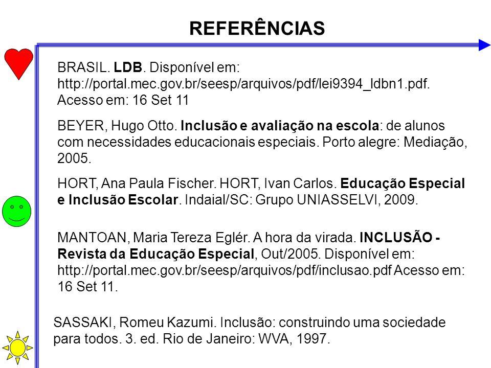 REFERÊNCIAS BRASIL. LDB. Disponível em: http://portal.mec.gov.br/seesp/arquivos/pdf/lei9394_ldbn1.pdf. Acesso em: 16 Set 11 SASSAKI, Romeu Kazumi. Inc
