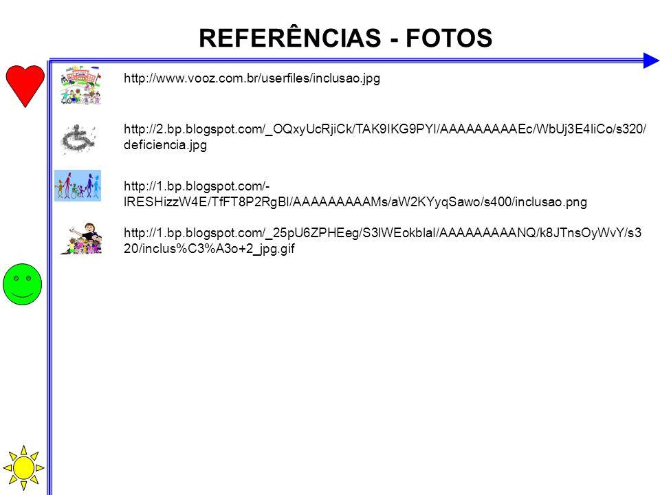 REFERÊNCIAS - FOTOS http://www.vooz.com.br/userfiles/inclusao.jpg http://2.bp.blogspot.com/_OQxyUcRjiCk/TAK9IKG9PYI/AAAAAAAAAEc/WbUj3E4liCo/s320/ defi
