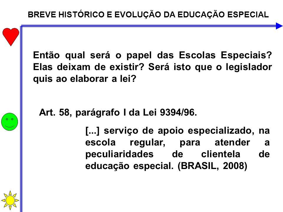 BREVE HISTÓRICO E EVOLUÇÃO DA EDUCAÇÃO ESPECIAL Então qual será o papel das Escolas Especiais? Elas deixam de existir? Será isto que o legislador quis