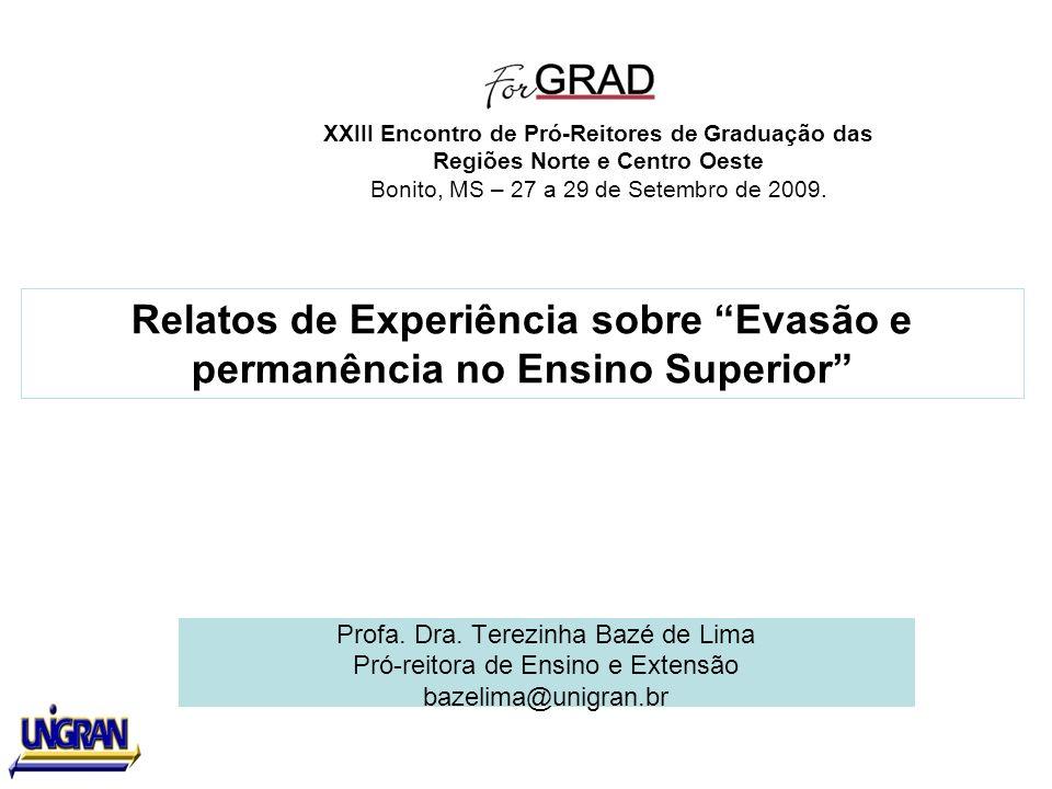 Profa. Dra. Terezinha Bazé de Lima Pró-reitora de Ensino e Extensão bazelima@unigran.br Relatos de Experiência sobre Evasão e permanência no Ensino Su