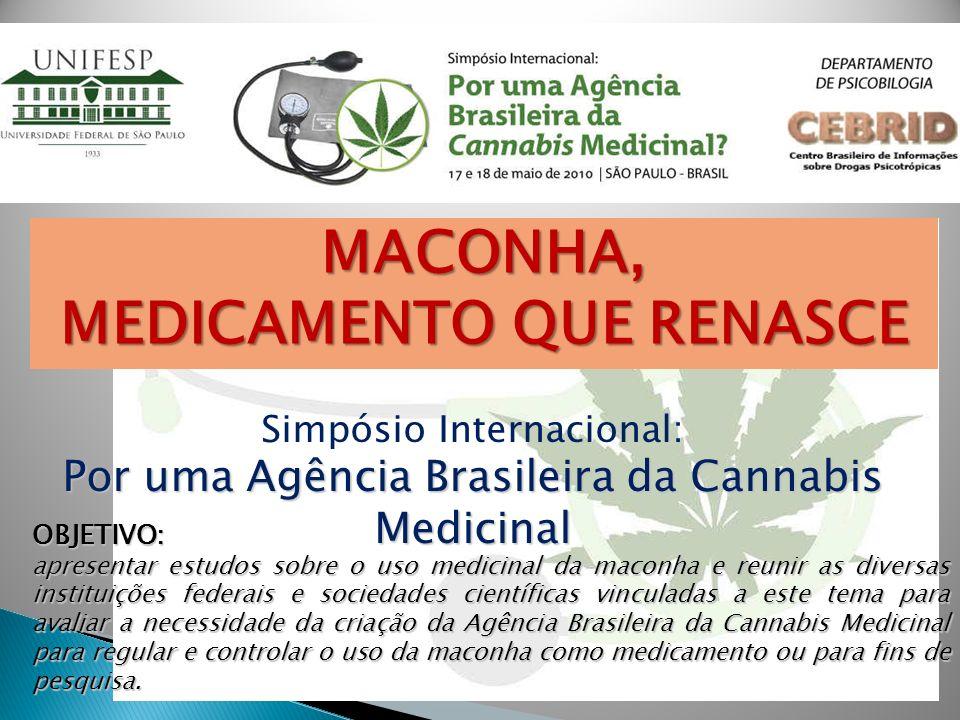 MACONHA, MEDICAMENTO QUE RENASCE Simpósio Internacional: Por uma Agência Brasileira da Cannabis Medicinal OBJETIVO: apresentar estudos sobre o uso med