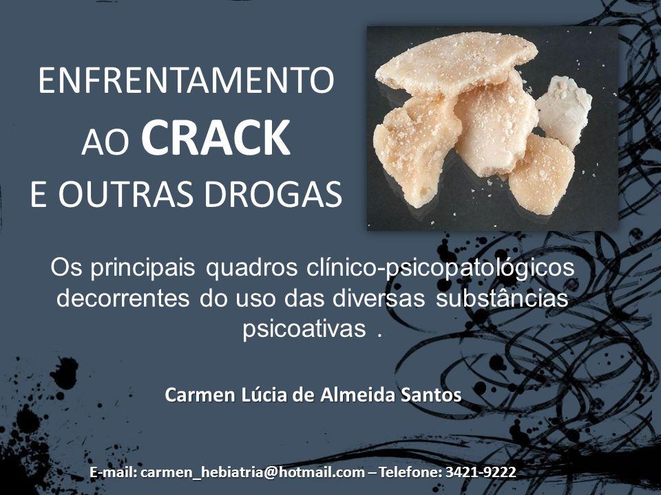 ENFRENTAMENTO AO CRACK E OUTRAS DROGAS Carmen Lúcia de Almeida Santos E-mail: carmen_hebiatria@hotmail.com – Telefone: 3421-9222 Os principais quadros