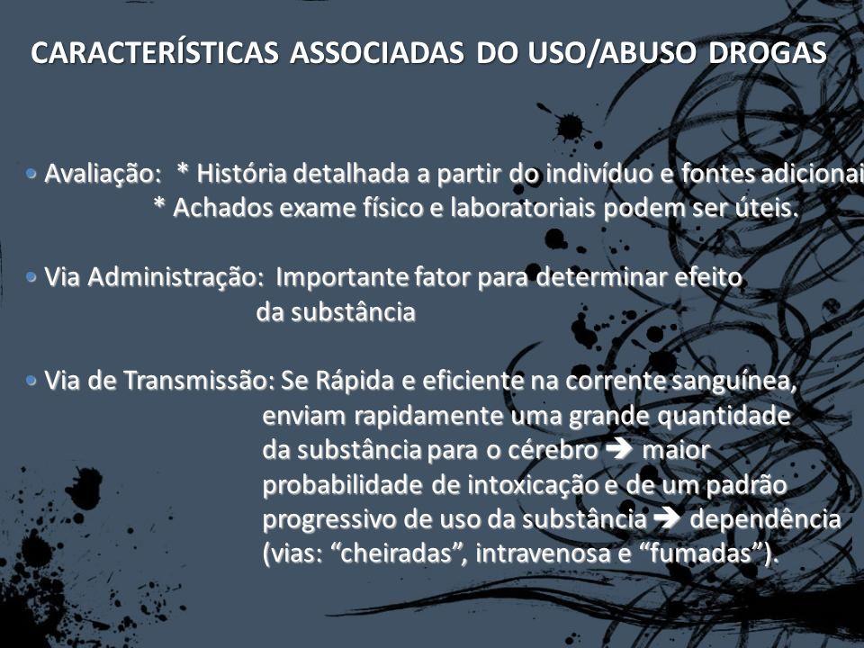 CARACTERÍSTICAS ASSOCIADAS DO USO/ABUSO DROGAS Avaliação: * História detalhada a partir do indivíduo e fontes adicionais Avaliação: * História detalha
