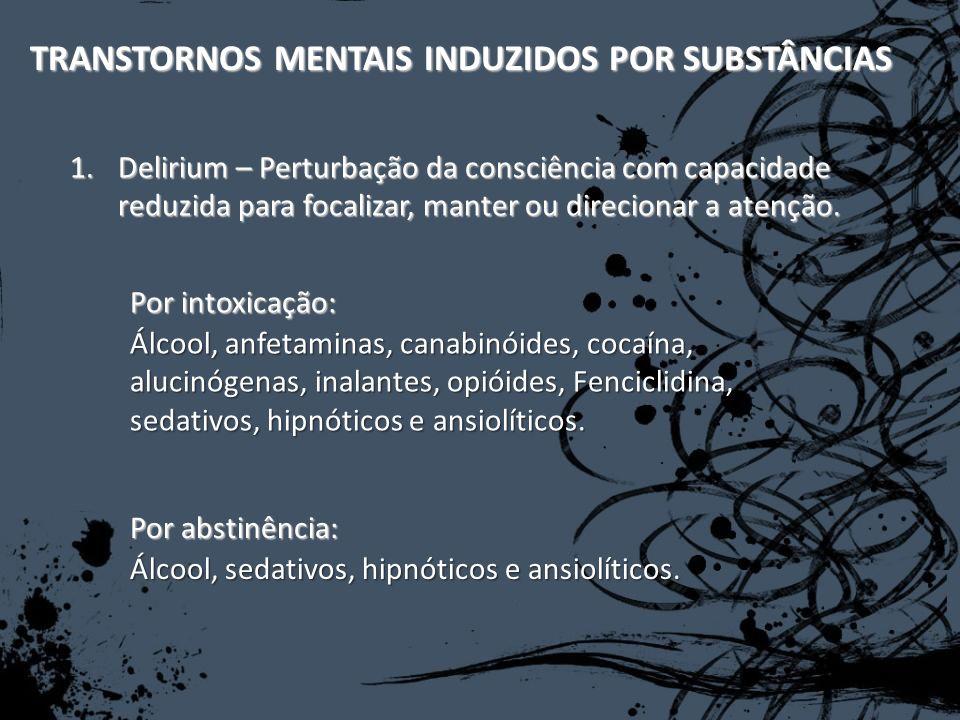 1.Delirium – Perturbação da consciência com capacidade reduzida para focalizar, manter ou direcionar a atenção. TRANSTORNOS MENTAIS INDUZIDOS POR SUBS