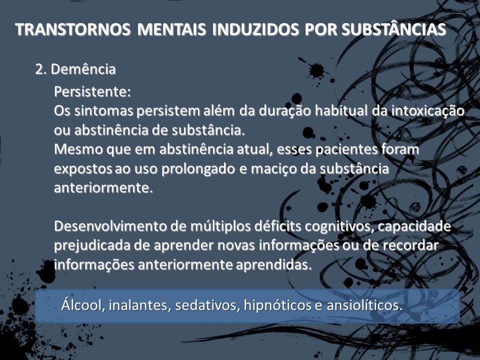 TRANSTORNOS MENTAIS INDUZIDOS POR SUBSTÂNCIAS Persistente: Os sintomas persistem além da duração habitual da intoxicação ou abstinência de substância.