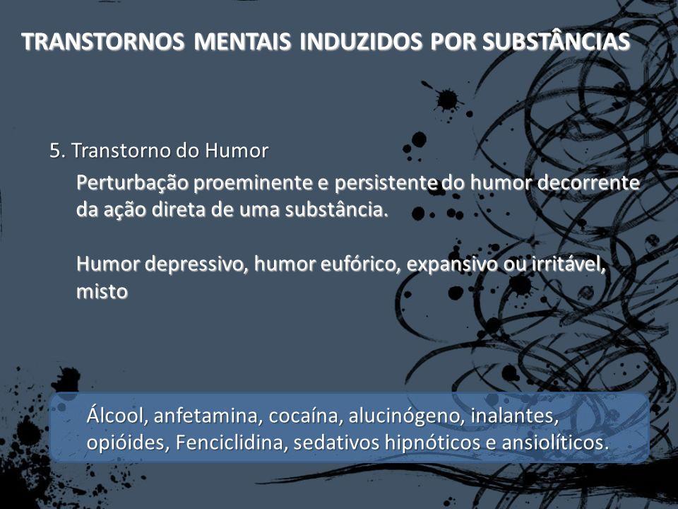 TRANSTORNOS MENTAIS INDUZIDOS POR SUBSTÂNCIAS Perturbação proeminente e persistente do humor decorrente da ação direta de uma substância. Humor depres