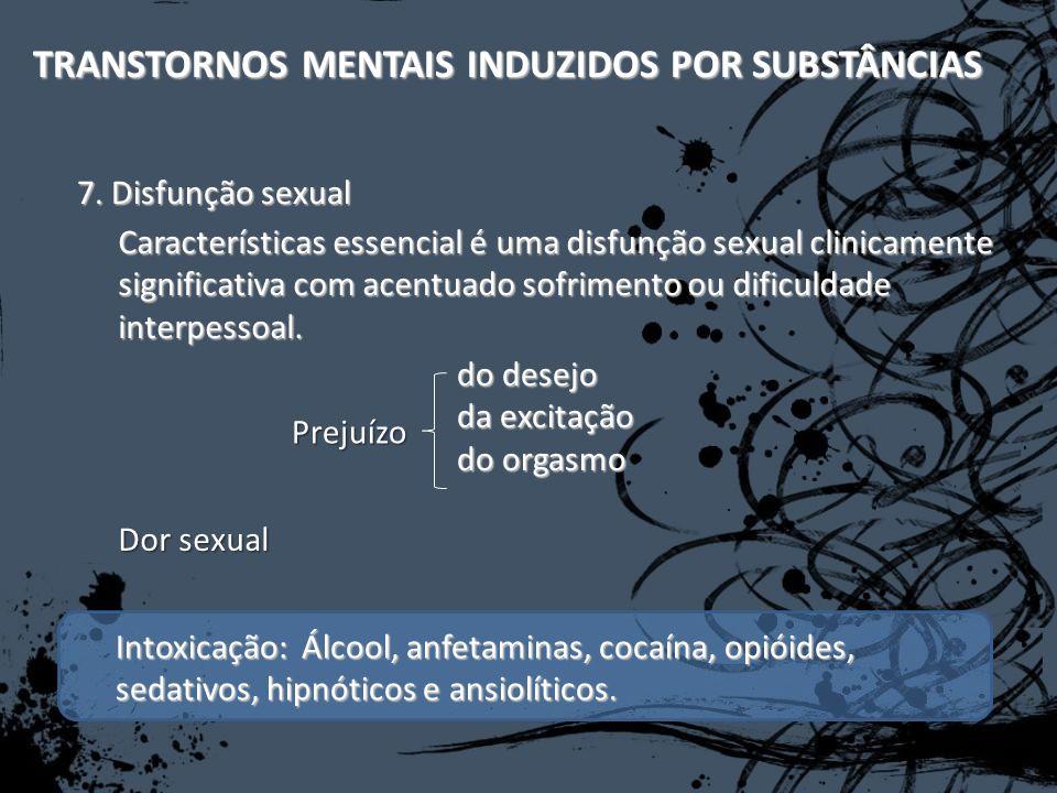 Intoxicação: Álcool, anfetaminas, cocaína, opióides, sedativos, hipnóticos e ansiolíticos. TRANSTORNOS MENTAIS INDUZIDOS POR SUBSTÂNCIAS Característic
