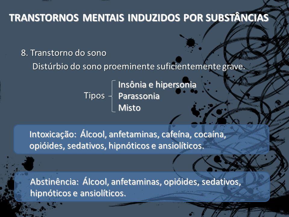 Intoxicação: Álcool, anfetaminas, cafeína, cocaína, opióides, sedativos, hipnóticos e ansiolíticos. TRANSTORNOS MENTAIS INDUZIDOS POR SUBSTÂNCIAS Dist