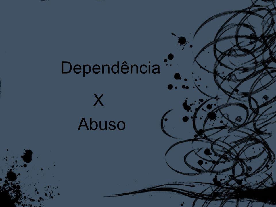 ABUSO Os critérios para abuso incluem apenas as consequências Prejudiciais do uso repetido de uma Droga.