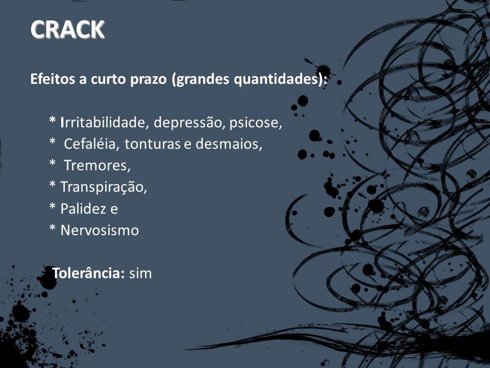 Efeitos a curto prazo (grandes quantidades): * Irritabilidade, depressão, psicose, * Cefaléia, tonturas e desmaios, * Tremores, * Transpiração, * Pali