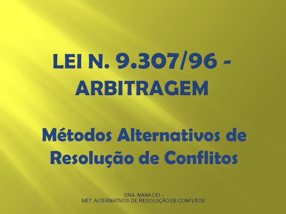 DRA. IVANA CEI – MÉT. ALTERNATIVOS DE RESOLUÇÃO DE CONFLITOS. Métodos Alternativos de Resolução de Conflitos