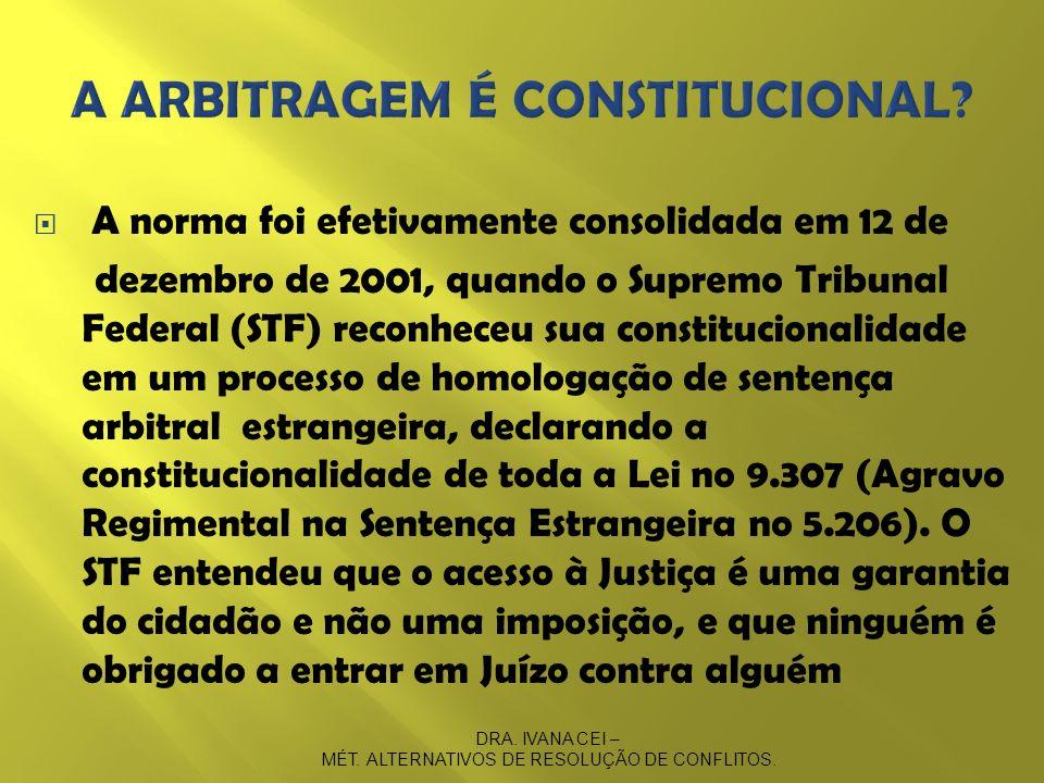 A norma foi efetivamente consolidada em 12 de dezembro de 2001, quando o Supremo Tribunal Federal (STF) reconheceu sua constitucionalidade em um proce