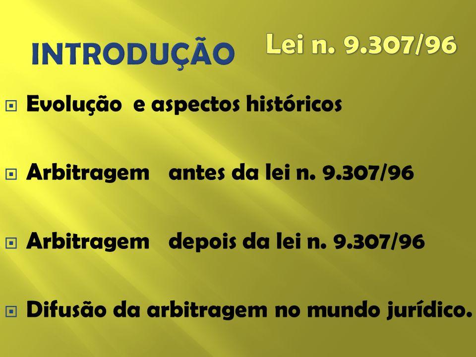 Evolução e aspectos históricos Arbitragem antes da lei n. 9.307/96 Arbitragem depois da lei n. 9.307/96 Difusão da arbitragem no mundo jurídico.