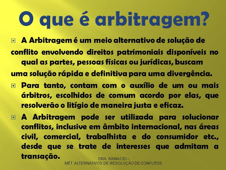 A Arbitragem é um meio alternativo de solução de conflito envolvendo direitos patrimoniais disponíveis no qual as partes, pessoas físicas ou jurídicas