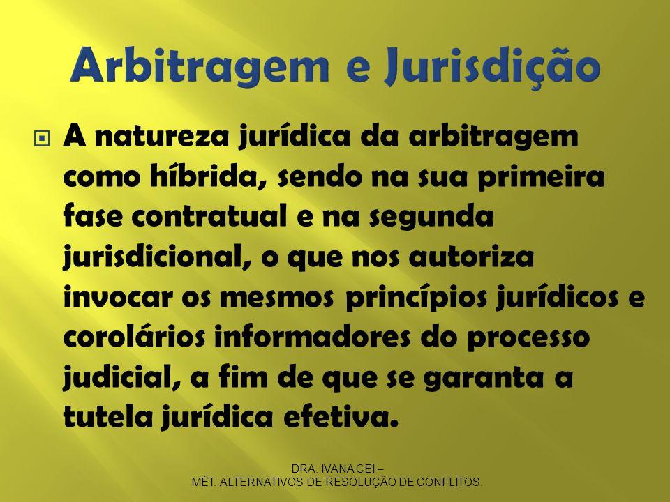 A natureza jurídica da arbitragem como híbrida, sendo na sua primeira fase contratual e na segunda jurisdicional, o que nos autoriza invocar os mesmos