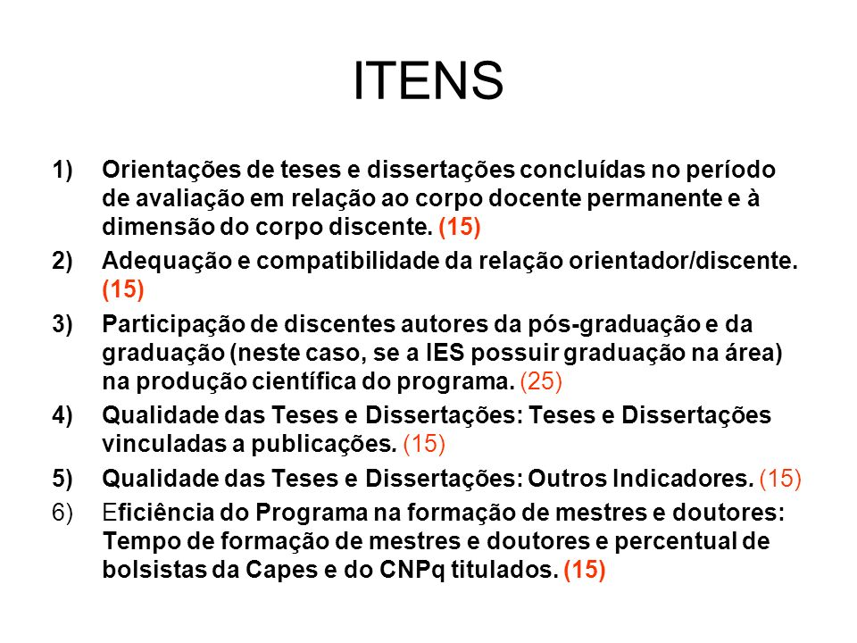 ITENS 1)Orientações de teses e dissertações concluídas no período de avaliação em relação ao corpo docente permanente e à dimensão do corpo discente.