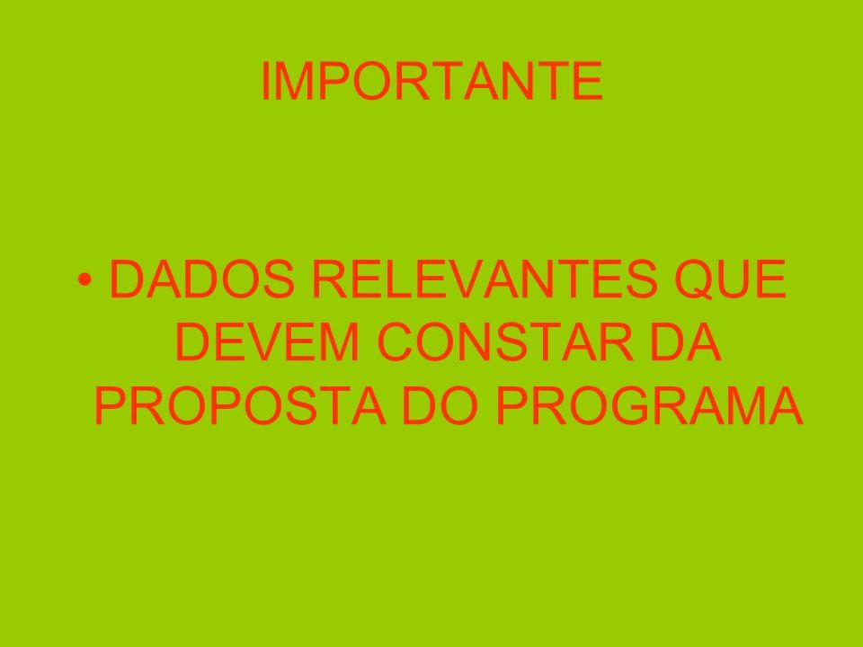 IMPORTANTE DADOS RELEVANTES QUE DEVEM CONSTAR DA PROPOSTA DO PROGRAMA