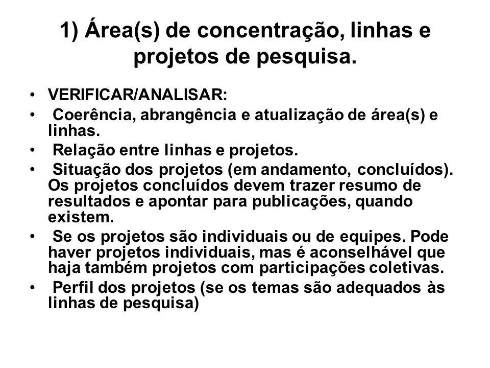 1) Área(s) de concentração, linhas e projetos de pesquisa. VERIFICAR/ANALISAR: Coerência, abrangência e atualização de área(s) e linhas. Relação entre