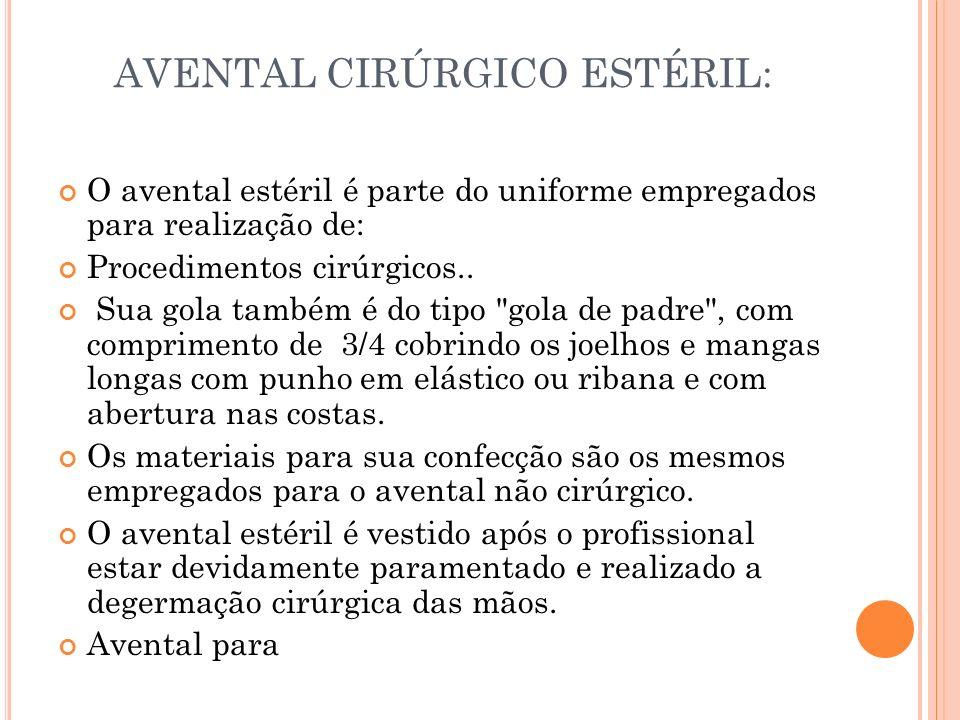 AVENTAL CIRÚRGICO ESTÉRIL: O avental estéril é parte do uniforme empregados para realização de: Procedimentos cirúrgicos.. Sua gola também é do tipo