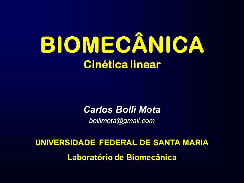BIOMECÂNICA Cinética linear Carlos Bolli Mota bollimota@gmail.com UNIVERSIDADE FEDERAL DE SANTA MARIA Laboratório de Biomecânica