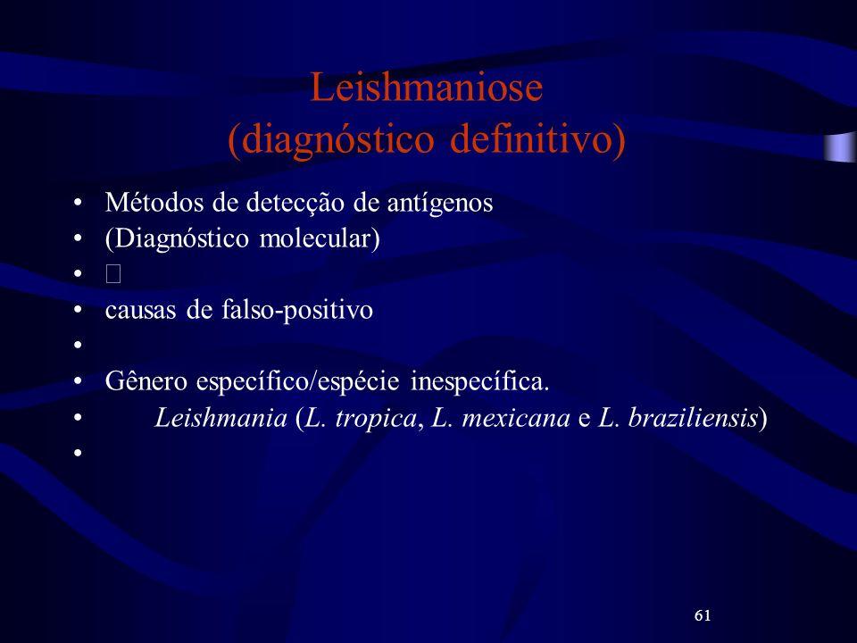 61 Leishmaniose (diagnóstico definitivo) Métodos de detecção de antígenos (Diagnóstico molecular) causas de falso-positivo Gênero específico/espécie i
