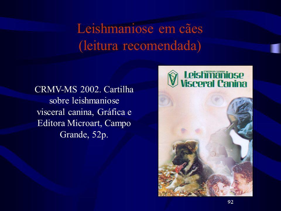 92 Leishmaniose em cães (leitura recomendada) CRMV-MS 2002. Cartilha sobre leishmaniose visceral canina, Gráfica e Editora Microart, Campo Grande, 52p