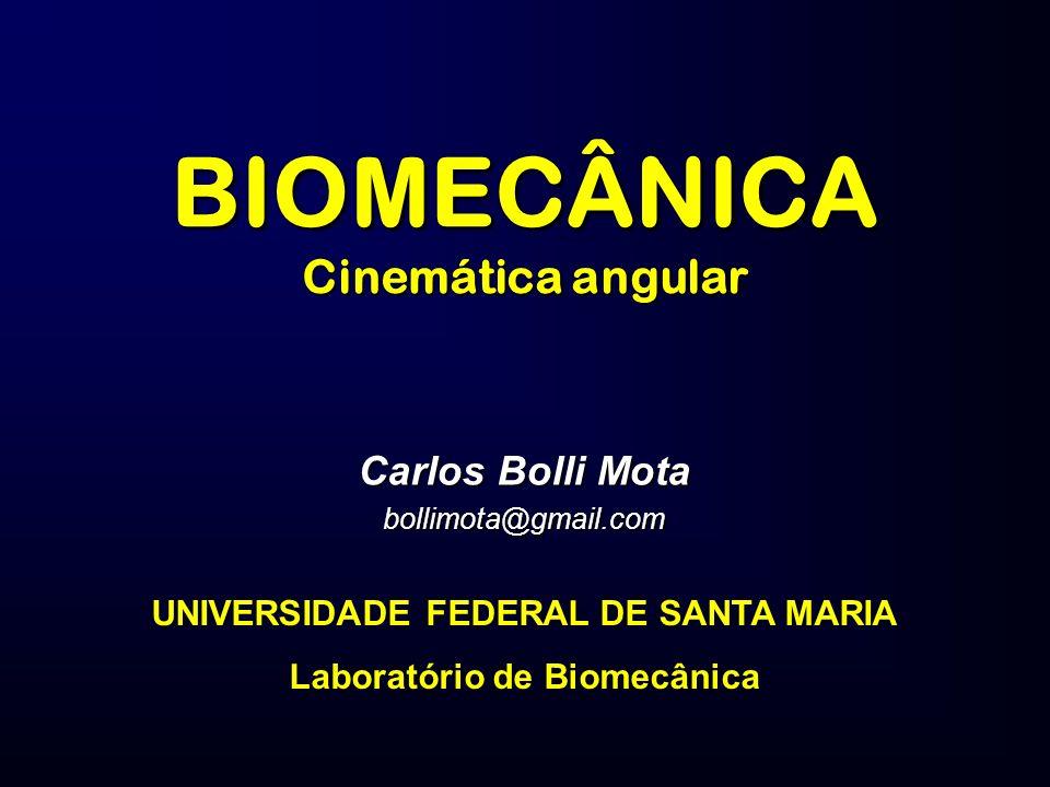 BIOMECÂNICA Cinemática angular Carlos Bolli Mota bollimota@gmail.com UNIVERSIDADE FEDERAL DE SANTA MARIA Laboratório de Biomecânica