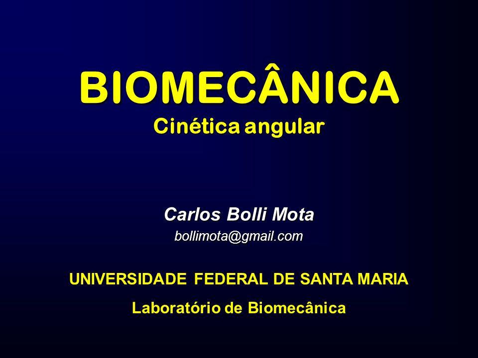 BIOMECÂNICA Cinética angular Carlos Bolli Mota bollimota@gmail.com UNIVERSIDADE FEDERAL DE SANTA MARIA Laboratório de Biomecânica