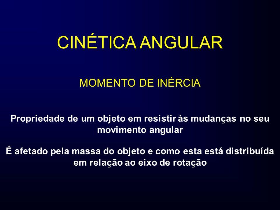 CINÉTICA ANGULAR Propriedade de um objeto em resistir às mudanças no seu movimento angular É afetado pela massa do objeto e como esta está distribuída em relação ao eixo de rotação MOMENTO DE INÉRCIA