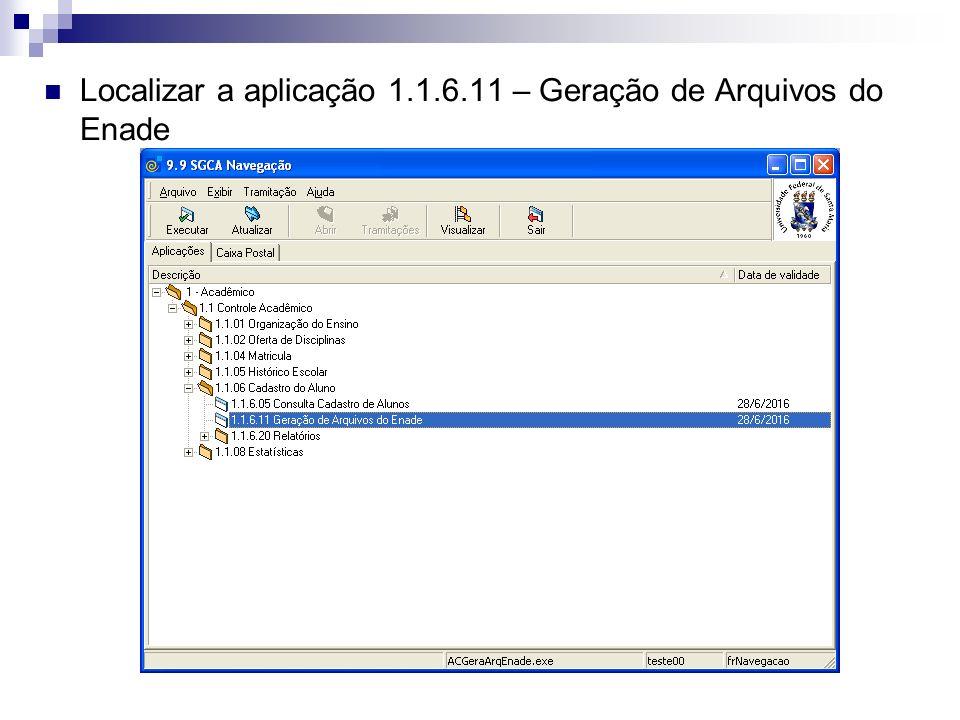 Localizar a aplicação 1.1.6.11 – Geração de Arquivos do Enade