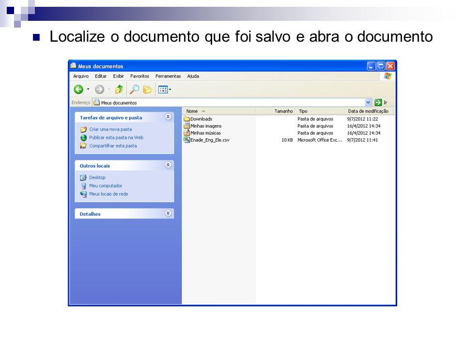 Localize o documento que foi salvo e abra o documento