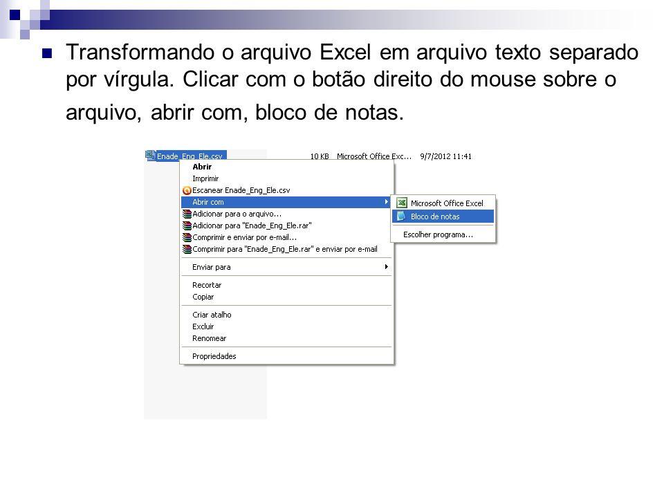 Transformando o arquivo Excel em arquivo texto separado por vírgula. Clicar com o botão direito do mouse sobre o arquivo, abrir com, bloco de notas.