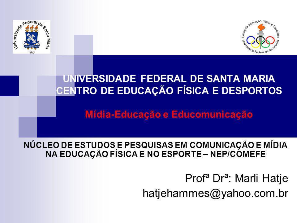 UNIVERSIDADE FEDERAL DE SANTA MARIA CENTRO DE EDUCAÇÃO FÍSICA E DESPORTOS Mídia-Educação e Educomunicação NÚCLEO DE ESTUDOS E PESQUISAS EM COMUNICAÇÃO E MÍDIA NA EDUCAÇÃO FÍSICA E NO ESPORTE – NEP/COMEFE Profª Drª: Marli Hatje hatjehammes@yahoo.com.br