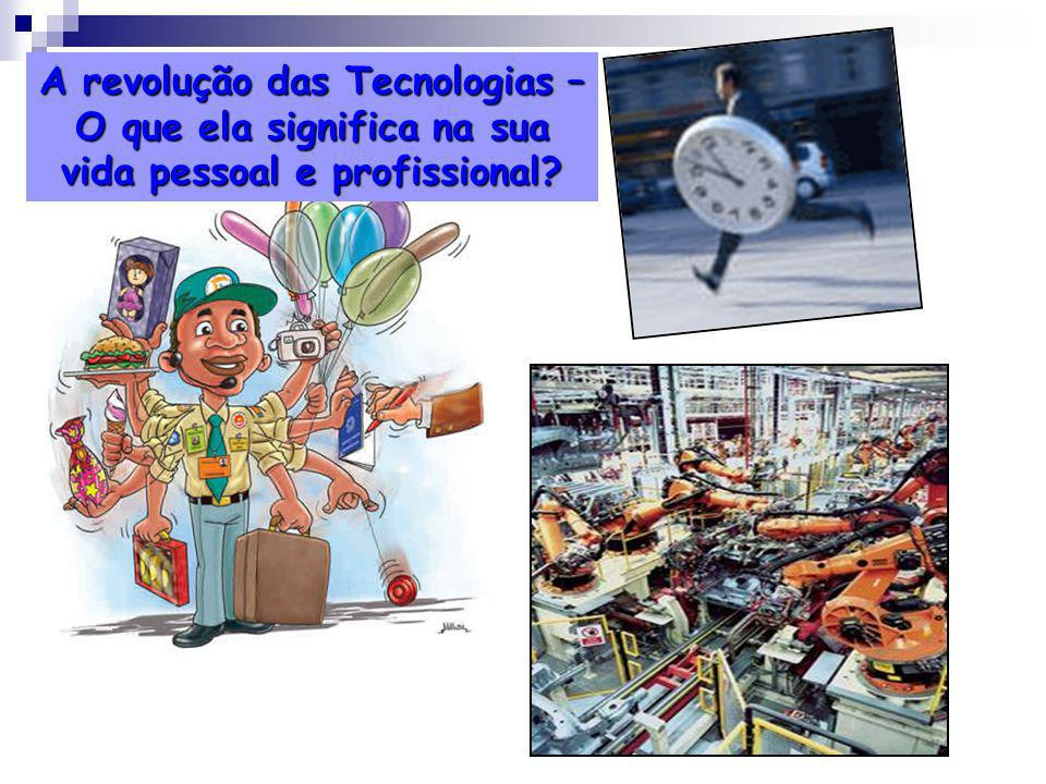A revolução das Tecnologias – O que ela significa na sua vida pessoal e profissional?