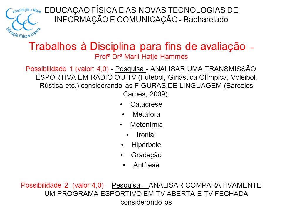 EDUCAÇÃO FÍSICA E AS NOVAS TECNOLOGIAS DE INFORMAÇÃO E COMUNICAÇÃO - Bacharelado Trabalhos à Disciplina para fins de avaliação – Profª Drª Marli Hatje