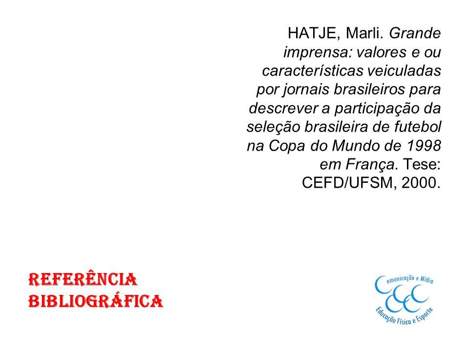 Referência Bibliográfica HATJE, Marli. Grande imprensa: valores e ou características veiculadas por jornais brasileiros para descrever a participação