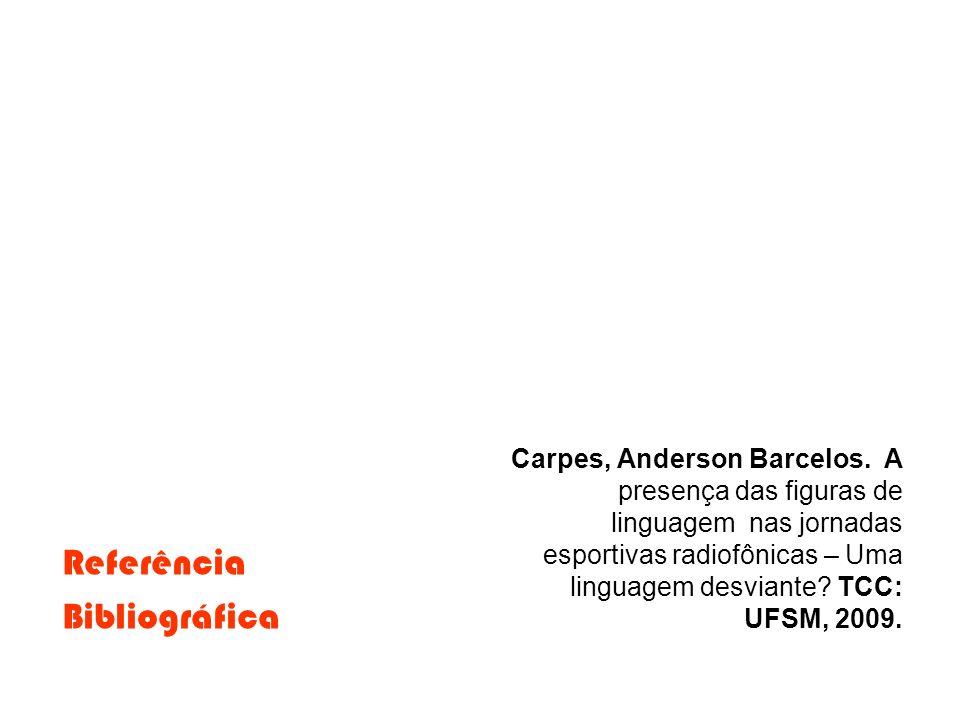 Referência Bibliográfica Carpes, Anderson Barcelos. A presença das figuras de linguagem nas jornadas esportivas radiofônicas – Uma linguagem desviante