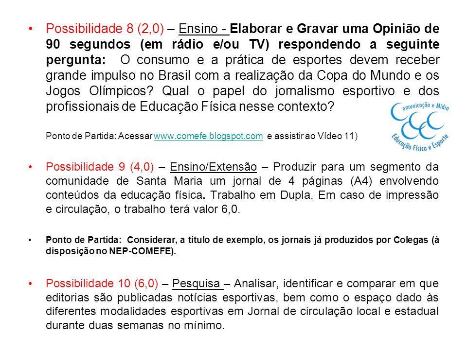 Possibilidade 8 (2,0) – Ensino - Elaborar e Gravar uma Opinião de 90 segundos (em rádio e/ou TV) respondendo a seguinte pergunta: O consumo e a prátic